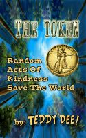 Cover for 'The Token: Random Acts Of Kindness Save The World'