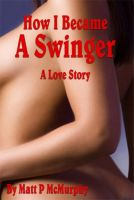 Cover for 'How I Became A Swinger, A Love Story'