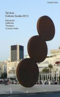 Cover for 'Tel Aviv Culture Guide 2013 - Museums, Galleries, Theaters, Concert Halls'