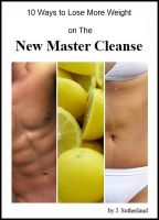 Cover for '10 Ways to Lose MORE Weight on The New Master Cleanse'
