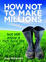 Cover for 'How Not To Make Millions - but Still Enjoy a Rich Rural Life'