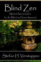Cover for 'Blind Zen, Martial arts and Zen for the blind and vision impaired'