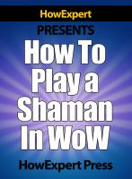 Cover for 'How To Play a Shaman In WoW - Your Step-By-Step Guide To Playing Shamans In World Of Warcraft'