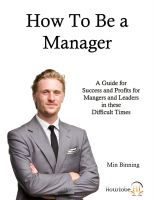 Cover for 'How to be a Manager : A guide for success and profits for managers and leaders in these difficult times'