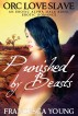 Punished by Beasts: An Erotic Alpha Male BDSM Erotic Romance (Orc Love Slave) by Francesca Young