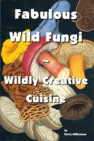 Cover for 'Fabulous Wild Fungi ~ Wildly Creative Cuisine'
