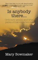 Cover for 'Is Anybody There…Ordinary People and True Paranormal Experiences'