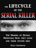 Cover for 'The Life Cycle of the Serial Killer - The Making of Human Monsters; how They Lived and Their Victims Died'
