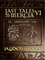 Cover for 'Last Tales of Mercia 6: Hereward the Outlaw'