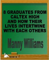 Cover for '8 Graduates From CalTex High...And How There Lives Intertwine with Each Others'