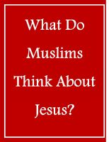 Cover for 'What Do Muslims Think About Jesus?'
