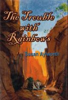 Cover for 'The Trouble with Rainbows'