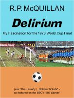 Cover for 'Delirium: My Fascination for the 1978 World Cup Final'