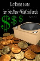 Cover for 'Easy Passive Income: Earn Extra Money With Coin Funnels'