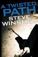 A Twisted Path by Steve Winshel