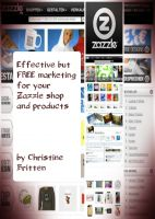 Cover for 'Effective but FREE marketing for your Zazzle shop and products'