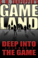 Cover for 'Deep Into the Game: S.W. Tanpepper's GAMELAND (Episode 1) (Volume 1)'
