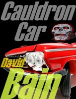 Cover for 'Cauldron Car: A High Octane Horror Grindhouse Novelette'