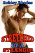 Stretched by a Stranger (Big Cock Erotica) by Ashley Rhodes