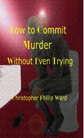 Cover for 'How to commit Murder Without Even Trying'