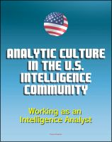 Cover for 'Analytic Culture in the U.S. Intelligence Community: An Ethnographic Study - Working as an Intelligence Analyst, Central Intelligence Agency (CIA) Intelligence Papers'