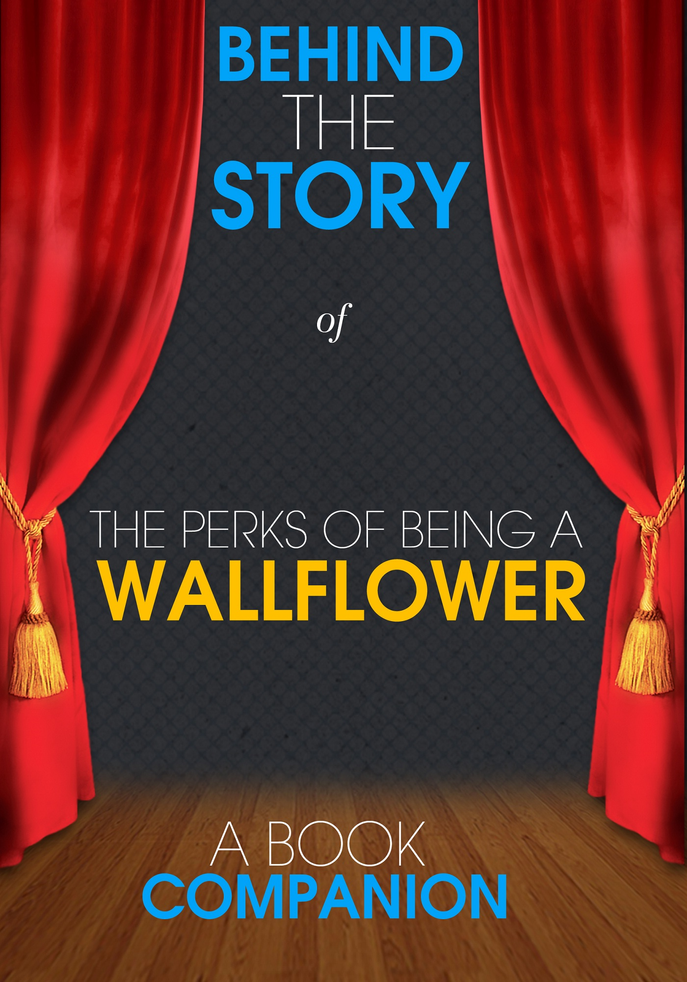 Behind the Story™ Books - The Perks of Being a Wallflower - Behind the Story (A Book Companion)