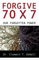 Cover for 'Forgive 70 x 7 - Our Forgotten Power'