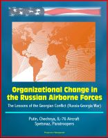 Cover for 'Organizational Change in the Russian Airborne Forces: The Lessons of the Georgian Conflict (Russia-Georgia War) - Putin, Chechnya, IL-76 Aircraft, Spetsnaz, Paratroopers'