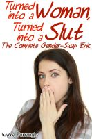 Cover for 'Turned into a Woman Turned into a Slut (The Complete Gender-Swap Epic)'