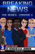 Breaking News The Series - Episode 2 by R.E. Schicchi & D.K. Johnson