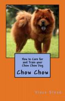Cover for 'How to Care for and Train your Chow Chow Dog'