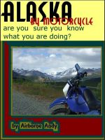 Cover for 'Alaska by Motorcycle - are you sure you know what you are doing?'