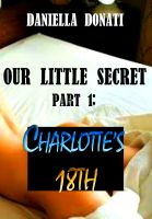 Cover for 'Our Little Secret Part 1: Charlotte's 18th'