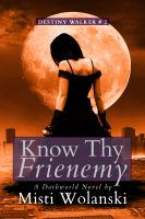 Cover for 'Know Thy Frienemy: a Darkworld novel'