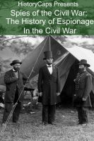 Cover for 'Spies of the Civil War: The History of Espionage In the Civil War'