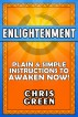 Enlightenment: Plain & Simple Instructions to Awaken Now! by Chris Green