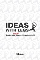 Cover for 'Ideas with legs - how to create brilliant ideas and bring them to life'
