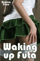 Cover for 'Waking up Futa (Futanari Transformation Erotica)'