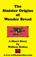 Cover for 'The Sinister Origins of Wonder Bread'