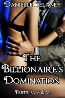 Cover for 'The Billionaire's Domination Parts 4, 5 & 6 (Dominating Billionaire Erotic Romance)'
