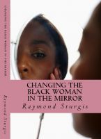Cover for 'Changing the Black Woman In the Mirror ( Words to Empower Today's Black Woman )'