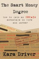 Cover for 'The Smart Money Degree: How to Gain an Unfair Advantage in Life and Career'