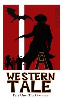 Cover for 'A Western Tale: Part One- The Overture'