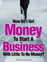 Cover for 'How Do I Get Money To Start A Business With Little To No Money? - Special Edition'