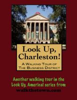 Cover for 'Look Up, Charleston! A Walking Tour of Charleston, South Carolina - Business District'