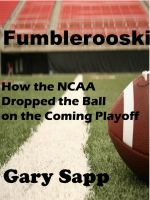 Cover for 'Fumblerooski: How the NCAA dropped the ball on the coming playoff.'