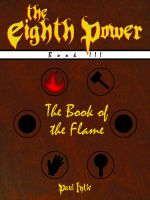 Cover for 'The Eighth Power: Book III: The Book of the Flame'