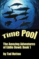 Cover for 'Time Pool: The Amazing Adventures of Eddie Dowd (Book I of a Trilogy)'