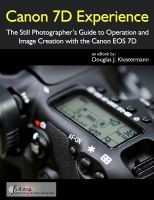 Cover for 'Canon 7D Experience - The Still Photographer's Guide to Operation and Image Creation With the Canon EOS 7D'