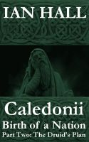 Cover for 'Caledonii: Birth of a Nation. (Part Two; The Druid's Plan.)'